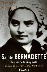 Françoise Bouchard - Sainte Bernadette - La voie de la simplicité (1844-1879).