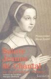 Françoise Bouchard - Sainte Jeanne de Chantal - Ou la puissance d'aimer.