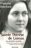 Françoise Bouchard - Sainte Thérèse de Lisieux - Ou la sainteté revisitée (1873-1897).