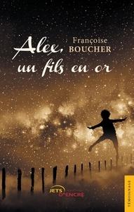 Françoise Boucher - Alex, un fils en or.