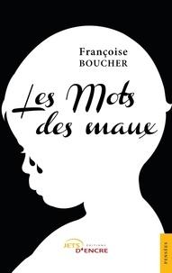 Françoise Boucher - Les mots des maux.