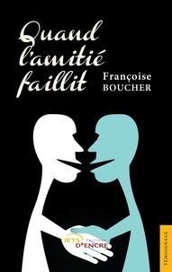Françoise Boucher - Quand l'amitié faillit.