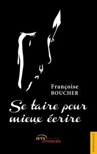 Françoise Boucher - Se taire pour mieux écrire.