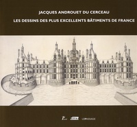 Françoise Boudon et Claude Mignot - Jacques Androuet du Cerceau - Les dessins des plus excellents bâtiments de France.