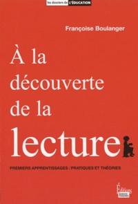 Françoise Boulanger - A la découverte de la lecture - Premiers apprentissages : pratiques et théories.