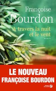 Epub téléchargements ibooks A travers la nuit et le vent par Françoise Bourdon 9782258142831 (Litterature Francaise)