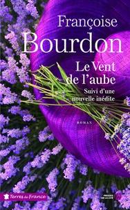 Le vent de l'aube- Suivi d'une nouvelle inédite Les racines du coeur - Françoise Bourdon pdf epub