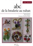 Françoise Bourel et Nicole Poinsot - ABC de la broderie au ruban.