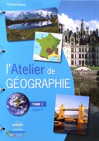 Françoise Bouron - L'Atelier de Géographie Cycle 3 - Tome 1.