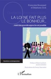 Françoise Bousquet et Stéphane Jock - La loi ne fait plus le bonheur... - Mais une nouvelle approche est possible.