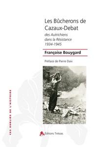 Françoise Bouygard - Les bûcherons de Cazaux-Debat - Des autrichiens dans la Résistance 1934-1945.