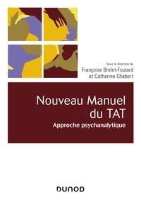 Françoise Brelet-Foulard et Catherine Chabert - Nouveau manuel du TAT - Approche psychanalytique.