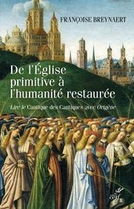 Françoise Breynaert et Françoise Breynaert - De l'Église primitive à l'humanité restaurée - Lire le Cantique des cantiques avec Origène.