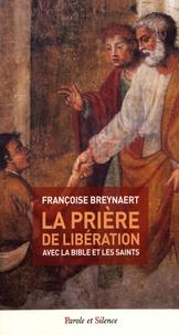 Françoise Breynaert - La prière de libération à usage laïc ou pendant la confession - Avec la Bible et les saints.