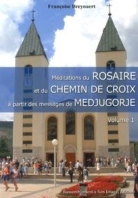 Françoise Breynaert - Méditations du Rosaire et du Chemin de Croix à partir des messages de Medjugorje - Volume 1.