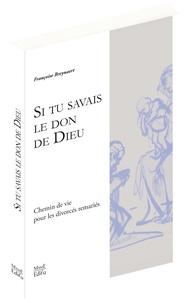 Françoise Breynaert - Si tu savais le don de Dieu - Vies en Eglise des divorcés remariés.