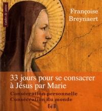 Françoise Breynaert - Trente-trois jours pour se consacrer à Jésus-Christ par Marie - Consécration personnelle, Consécration du monde.