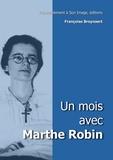 Françoise Breynaert et Marthe Robin - Un mois avec Marthe Robin.