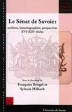 Françoise Briegel et Sylvain Milbach - Le Sénat de Savoie - Archives, historiographies, perspectives XVIe-XIXe.