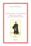 Françoise Briegel - Négocier la défense - Plaider pour les criminels au siècle des Lumières à Genève.