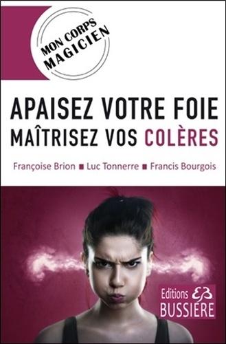 Françoise Brion et Luc Tonnerre - Apaisez votre foie - Maîtrisez vos colères.