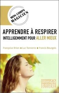 Françoise Brion et Luc Tonnerre - Apprendre à respirer intelligemment pour aller mieux.