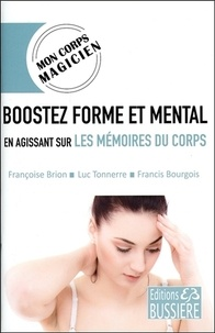 Françoise Brion et Luc Tonnerre - Boostez forme et mental en agissant sur les mémoires du corps.