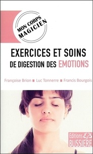 Françoise Brion et Luc Tonnerre - Exercices et soins de digestion des émotions.