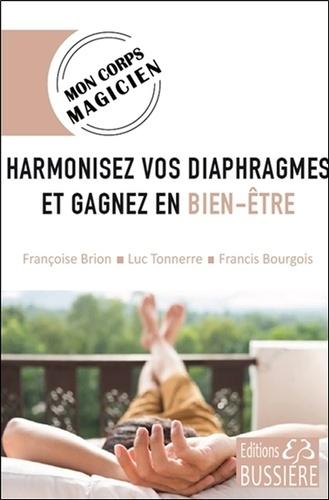 Françoise Brion et Luc Tonnerre - Harmonisez vos diaphragmes et gagnez en bien-être.