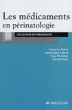 Françoise Brion et Dominique Cabrol - Les médicaments en périnatologie.