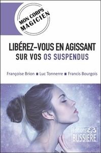 Françoise Brion et Luc Tonnerre - Libérez-vous en agissant sur vos os suspendus.