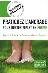 Françoise Brion et Luc Tonnerre - Pratiquez l'ancrage pour rester zen et en forme.