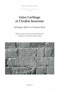 Françoise Briquel-Chatonnet et Catherine Fauveaud - Entre Carthage et l'Arabie heureuse - Mélanges offerts à François Bron.