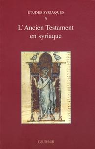 Françoise Briquel-Chatonnet et Philippe Le Moigne - L'Ancien Testament en syriaque.