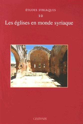 Françoise Briquel-Chatonnet - Les églises en monde syriaque.