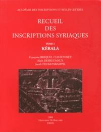 Françoise Briquel-Chatonnet et Alain Desreumaux - Recueil des inscriptions syriaques - Tome 1, Kérala.