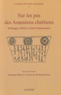 Françoise Briquel-Chatonnet et Muriel Debié - Sur les pas des Araméens chrétiens - Mélanges offerts à Alain Desreumaux.