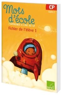 Françoise Bruat et Aline El Adrham - Mots d'école, j'apprends à lire au CP Cycle 2 - Fichier de l'élève 1.