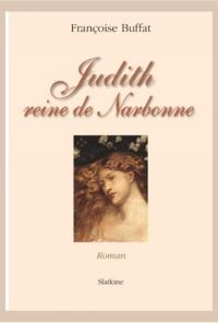 Françoise Buffat - Judith, reine de Narbonne.