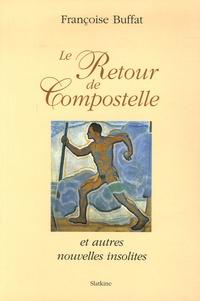 Françoise Buffat - Le retour de Compostelle et autres nouvelles insolites.