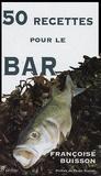 Françoise Buisson - 50 Recettes pour le Bar - Recettes simples.