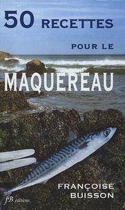 Françoise Buisson - 50 Recettes pour le Maquereau - Recettes simples.