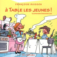 Françoise Buisson - A table les jeunes !.