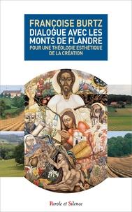 Françoise Burtz - Dialogue avec les monts de flandre - Pour une théologie esthétique de la création.