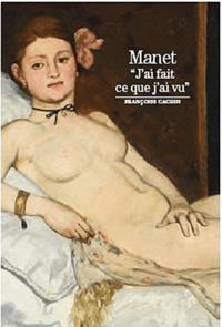 """Françoise Cachin - Manet """"J'ai fait ce que j'ai vu""""."""