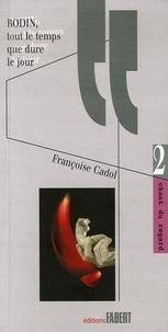 Françoise Cadol - Rodin, tout le temps que dure le jour.