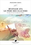 Françoise Cadoux - Muztagh Ata - Le père des glaciers - Du pays des purs au pays qui s'efface.