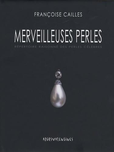 Françoise Cailles - Merveilleuses Perles - Répertoire raisonné des perles célèbres.
