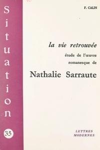 Françoise Calin - La vie retrouvée - Étude de l'œuvre romanesque de Nathalie Sarraute.