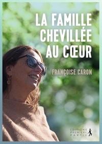 Françoise Caron - La famille chevillée au coeur.